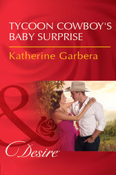 Tycoon Cowboy's Baby Surprise (Mills & Boon Desire) (The Wild Caruthers Bachelors, Book 1) by Katherine Garbera