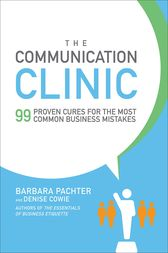 The Communication Clinic: 99 Proven Cures for the Most Common Business Mistakes by Barbara Pachter