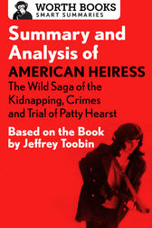 Summary and Analysis of American Heiress: The Wild Saga of the Kidnapping, Crimes and Trial of Patty Hearst by Worth Books
