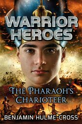 Warrior Heroes: The Pharaoh's Charioteer by Benjamin Hulme-Cross