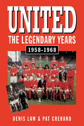 United - The Legendary Years 1958-1968 by Denis Law