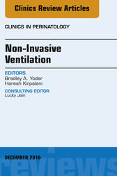 Non-Invasive Ventilation, An Issue of Clinics in Perinatology, E-Book by Bradley Yoder