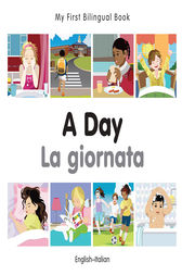 My First Bilingual Book–A Day (English–Italian) by Milet Publishing