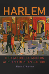 Harlem: The Crucible of Modern African American Culture by Lionel Bascom