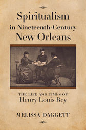 Spiritualism in Nineteenth-Century New Orleans by Melissa Daggett