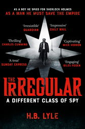The Irregular: A Different Class of Spy by H.B. Lyle