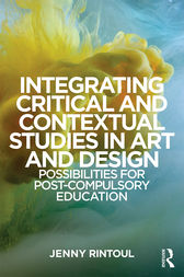 Integrating Critical and Contextual Studies in Art and Design by Jenny Rintoul