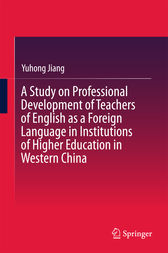 A Study on Professional Development of Teachers of English as a Foreign Language in Institutions of Higher Education in Western China by Yuhong Jiang