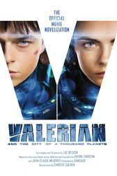 Valerian and the City of a Thousand Planets: The Official Movie Novelization by Christie Golden