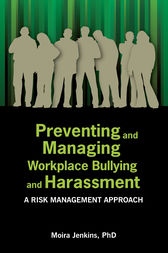Preventing and Managing Workplace Bullying and Harassment: A Risk Management Approach by Moira Jenkins