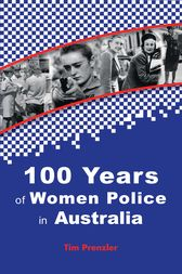 One Hundred Years of Women Police in Australia by Tim Prenzler