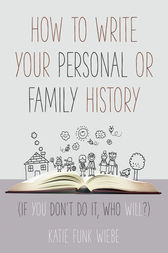 How to Write Your Personal or Family History by Katie Wiebe