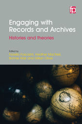 Engaging with Records and Archives by Fiorella Foscarini