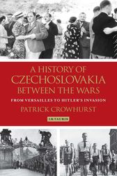 A History of Czechoslovakia between the Wars by Patrick Crowhurst