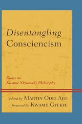 Disentangling Consciencism by Martin Odei Ajei