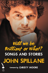 Will We Be Brilliant Or What? by John Spillane