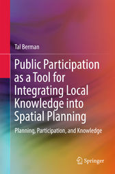 Public Participation as a Tool for Integrating Local Knowledge into Spatial Planning by Tal Berman