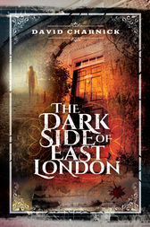 The Dark Side of East London by David Charnick