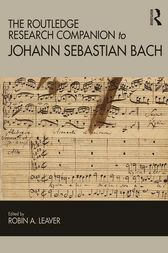The Routledge Research Companion to Johann Sebastian Bach by Robin A Leaver