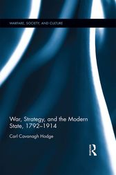 War, Strategy and the Modern State, 1792–1914 by Carl Cavanagh Hodge