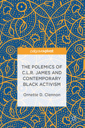 The Polemics of C.L.R. James and Contemporary Black Activism by Ornette D. Clennon