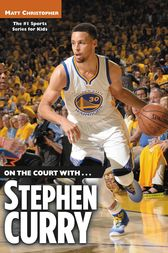 On the Court with...Stephen Curry by Matt Christopher