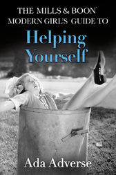 The Mills & Boon Modern Girl's Guide to: Helping Yourself: Life Hacks for feminists (Mills & Boon A-Zs, Book 3) by Ada Adverse
