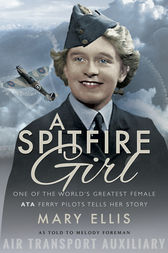 A Spitfire Girl by As Told To Melody Foreman Mary Ellis