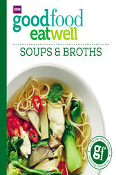 Good Food: Eat Well Soups and Broths by Ebury Publishing
