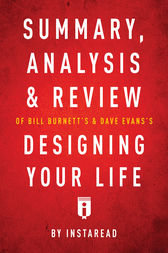 Summary, Analysis & Review of Bill Burnett's & Dave Evans's Designing Your Life by Instaread by . Instaread