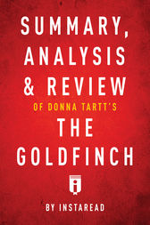 Summary, Analysis & Review of Donna Tartt's The Goldfinch by Instaread by . Instaread