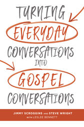 Turning Everyday Conversations into Gospel Conversations by Jimmy Scroggins