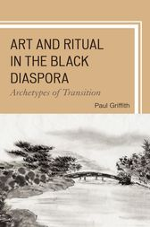 Art and Ritual in the Black Diaspora by Paul Griffith