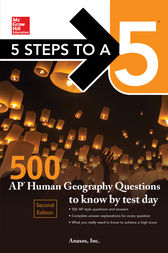 5 Steps to a 5: 500 AP Human Geography Questions to Know by Test Day, Second Edition by Anaxos Inc.