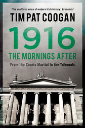 1916: The Mornings After by Tim Pat Coogan
