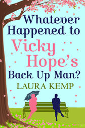 Whatever Happened to Vicky Hope's Back Up Man? by Laura Kemp