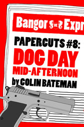 Papercuts 8: Dog Day Mid-Afternoon by Colin Bateman