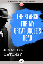The Search for My Great-Uncle's Head by Jonathan Latimer