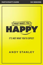 What Makes You Happy Participant's Guide by Andy Stanley