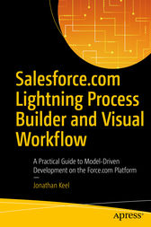 Salesforce.com Lightning Process Builder and Visual Workflow by Jonathan Keel