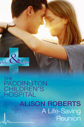 A Life-Saving Reunion (Mills & Boon Medical) (Paddington Children's Hospital, Book 6) by Alison Roberts