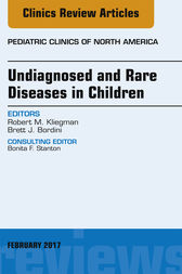 Undiagnosed and Rare Diseases in Children, An Issue of Pediatric Clinics of North America, E-Book by Robert M. Kliegman