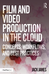 Film and Video Production in the Cloud by Jack James