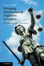 Bringing International Fugitives to Justice by David A. Sadoff