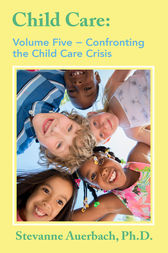 Confronting the Child Care Crisis by Stevanne Auerbach