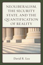 Neoliberalism, the Security State, and the Quantification of Reality by David R. Lea