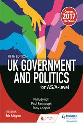 UK Government and Politics for AS/A-level (Fifth Edition) by Philip Lynch