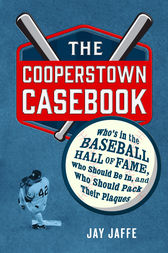 The Cooperstown Casebook by Jay Jaffe