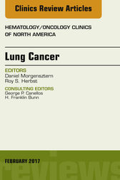 Lung Cancer, An Issue of Hematology/Oncology Clinics, E-Book by Roy S. Herbst
