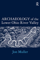 Archaeology of the Lower Ohio River Valley by Jon Muller